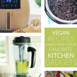 Vegan Recipes Made With Your Favorite Kitchen Gadgets